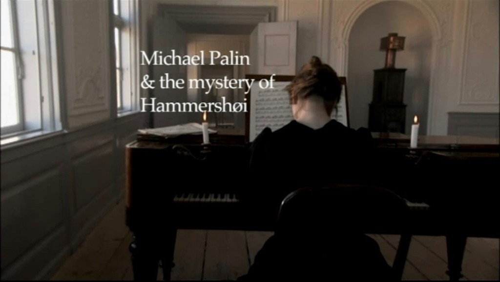 Michael_Palin_Mystery_Of_Hammershoi